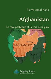 Pierre-Amal Kana: Afghanistan - Le r�ve pashtoun et la voie de la paix